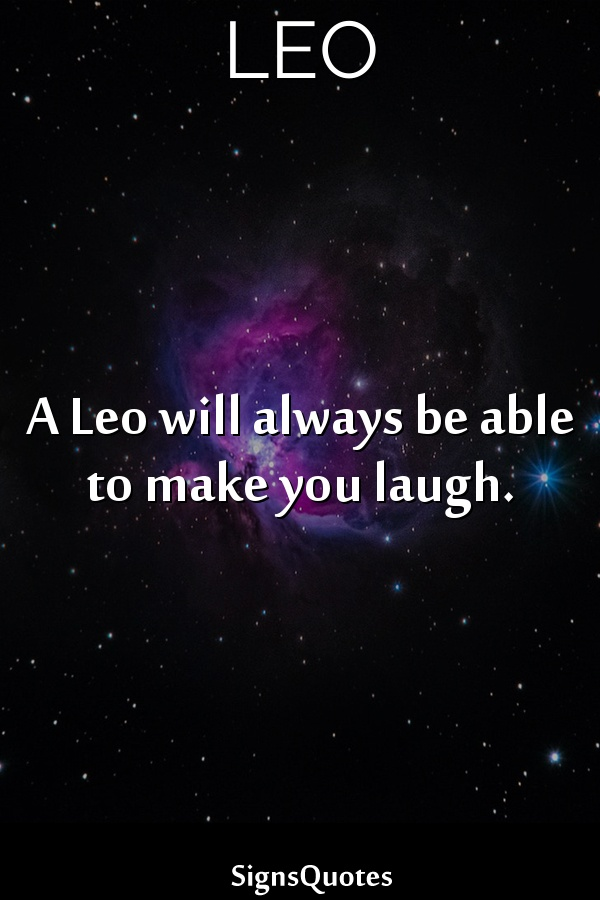 A  Leo will always be able to make you laugh.