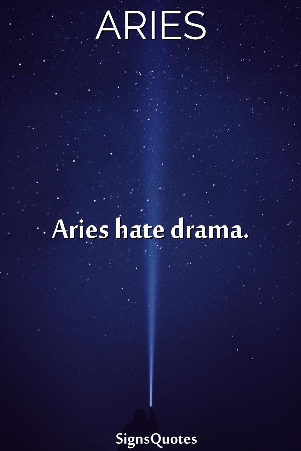 Aries hate drama.