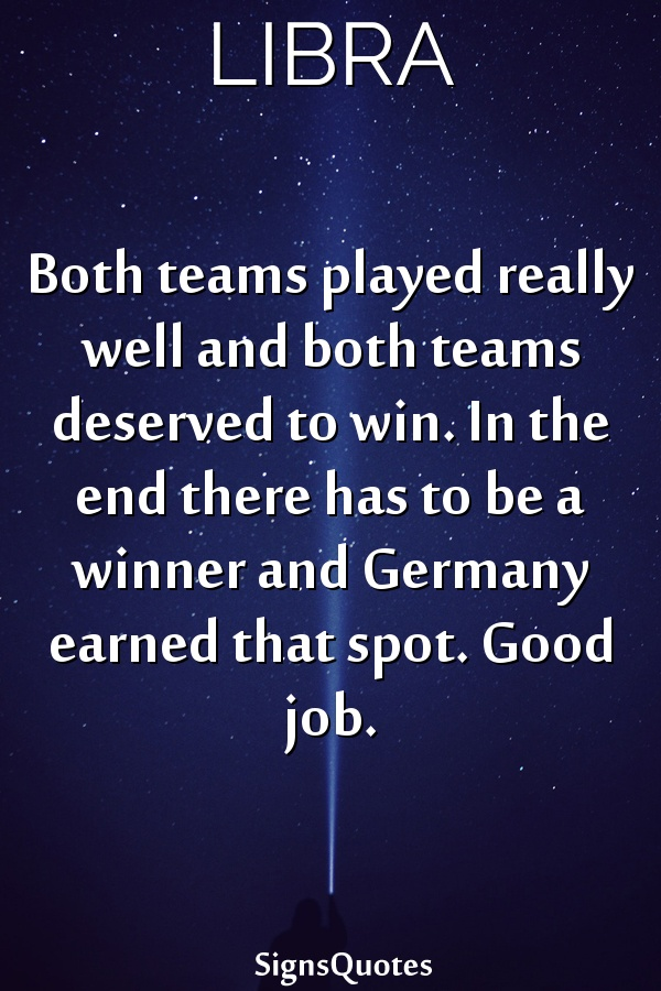 Both teams played really well and both teams deserved to win. In the end there has to be a winner and Germany earned that spot. Good job