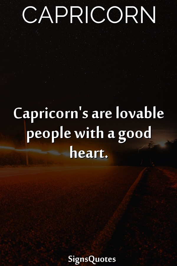 Capricorn's are lovable people with a good heart.