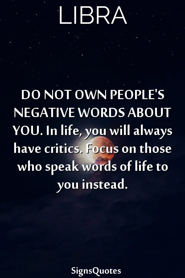 DO NOT OWN PEOPLE'S NEGATIVE WORDS ABOUT YOU. In life, you will always have critics. Focus on those who speak words of life to you instead.
