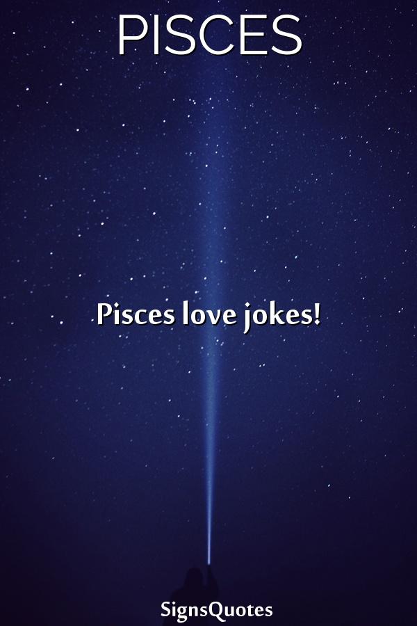 Pisces love jokes!