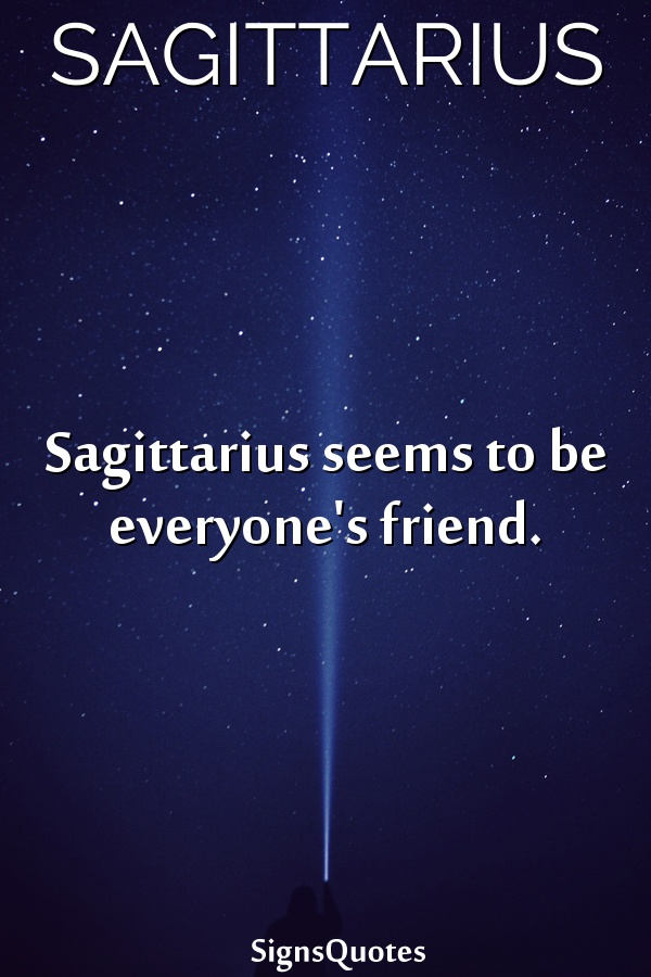 Sagittarius seems to be everyone's friend.