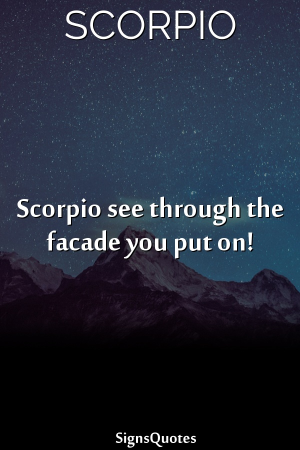 Scorpio see through the facade you put on!