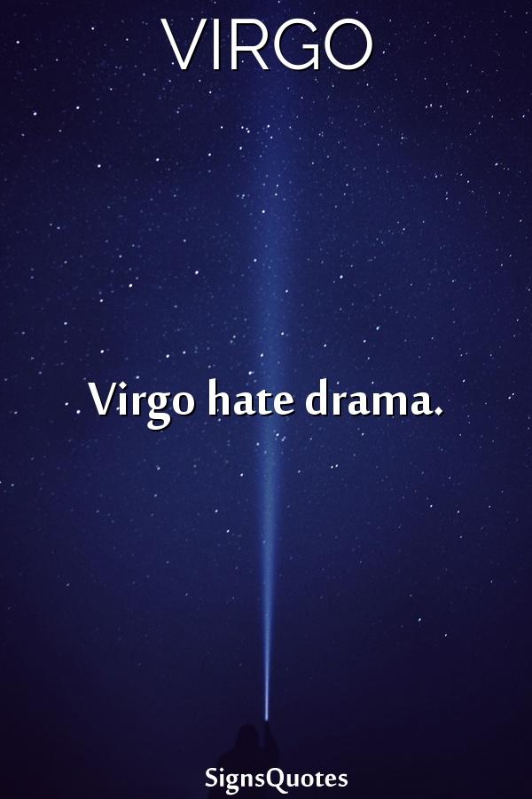 Virgo hate drama.